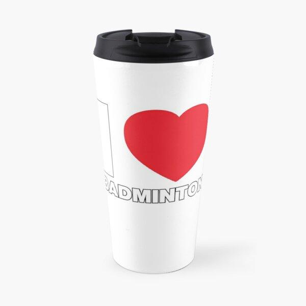 I Love Sport, I love Badminton Travel Mug