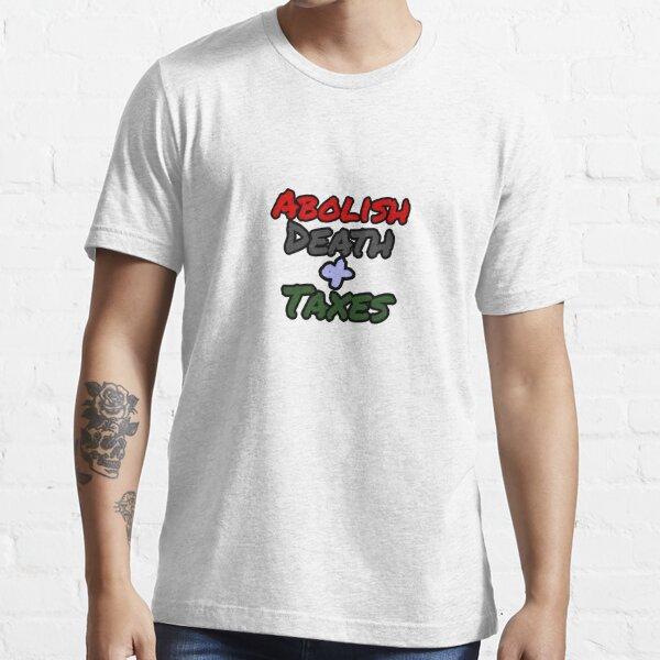 Abolish Death + Taxes Essential T-Shirt