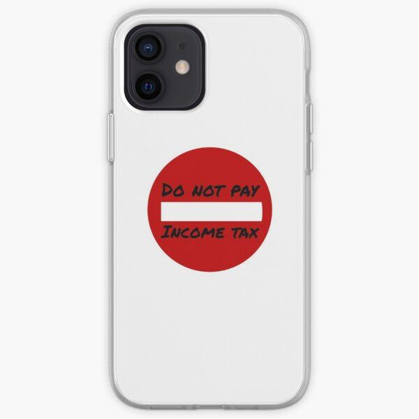 Do Not Pay Income Tax iPhone Soft Case
