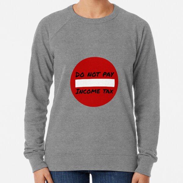 Do Not Pay Income Tax Lightweight Sweatshirt