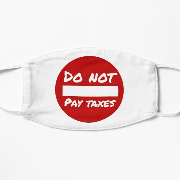 Do Not Pay Taxes Flat Mask