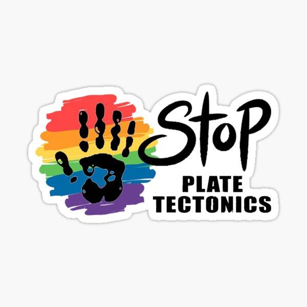 STOP PLATE TECTONICS GIFT Sticker