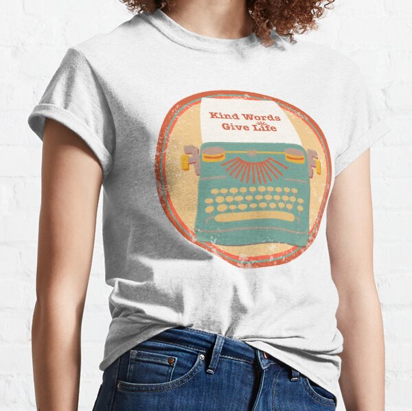 Retro Kind Words Give Life Typewriter Classic T-Shirt