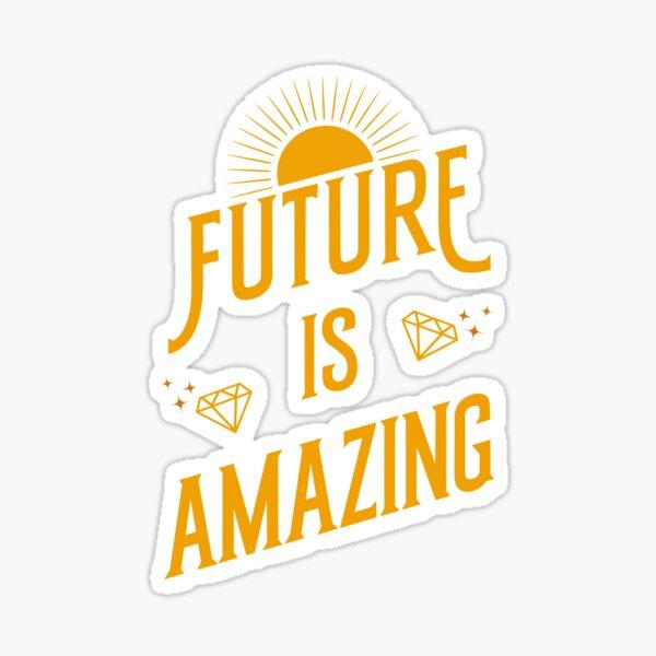 Future is Amazing Sticker