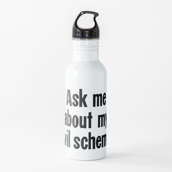 Ask Me About My Evil Scheme Water Bottle