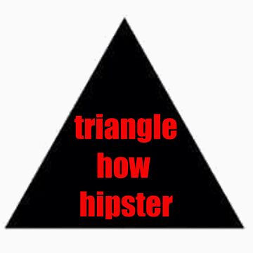 Triangles = Hipster by Si0bhan