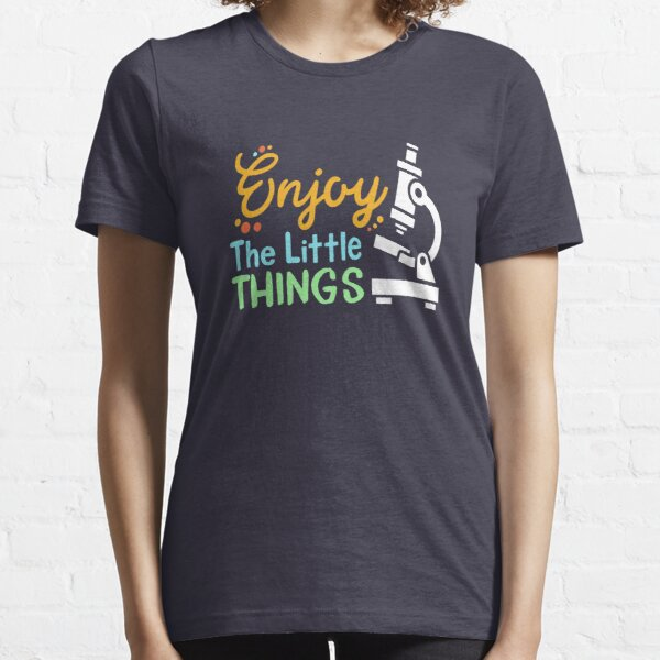 Enjoy The Little Things - Microbiology Essential T-Shirt