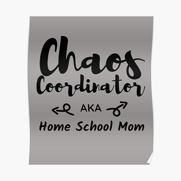 Chaos Coordinator Home School Mom Poster