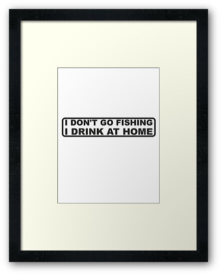 DONT FISH - DRINK AT HOME by JAYSA2UK