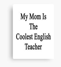 My Mom Is The Coolest English Teacher Canvas Print