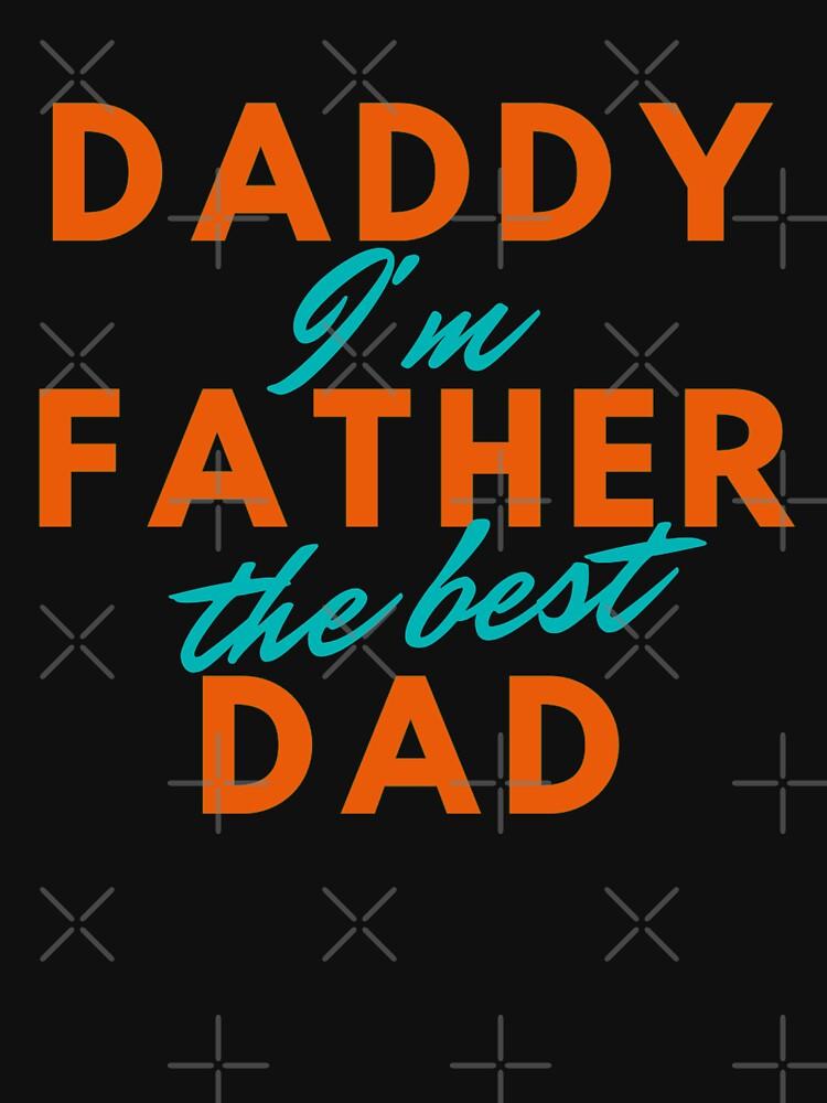Daddy Father Dad - I'm The Best by JoyAndValorLife