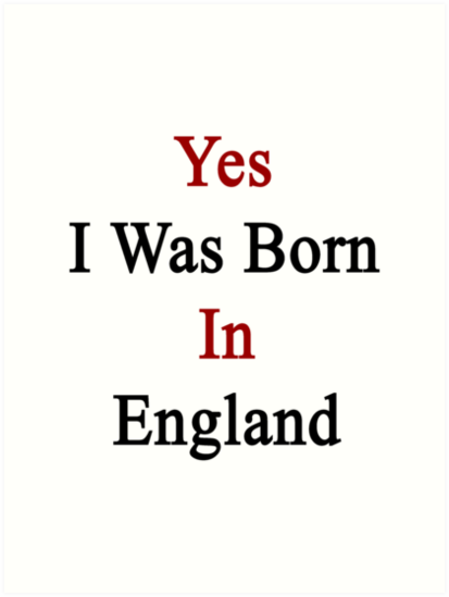 Yes I Was Born In England by supernova23