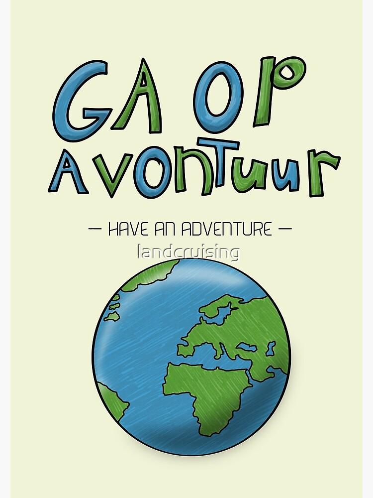 Ga Op Avontuur (Have an Adventure) by landcruising