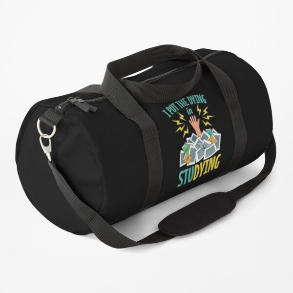 I Put The Dying In Studying Duffle Bag