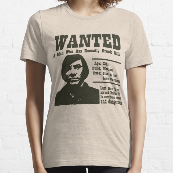 Wanted: A Man Who Has Recently Drunk Milk Essential T-Shirt