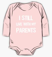 I Still Live With My Parents Shirt One Piece - Long Sleeve