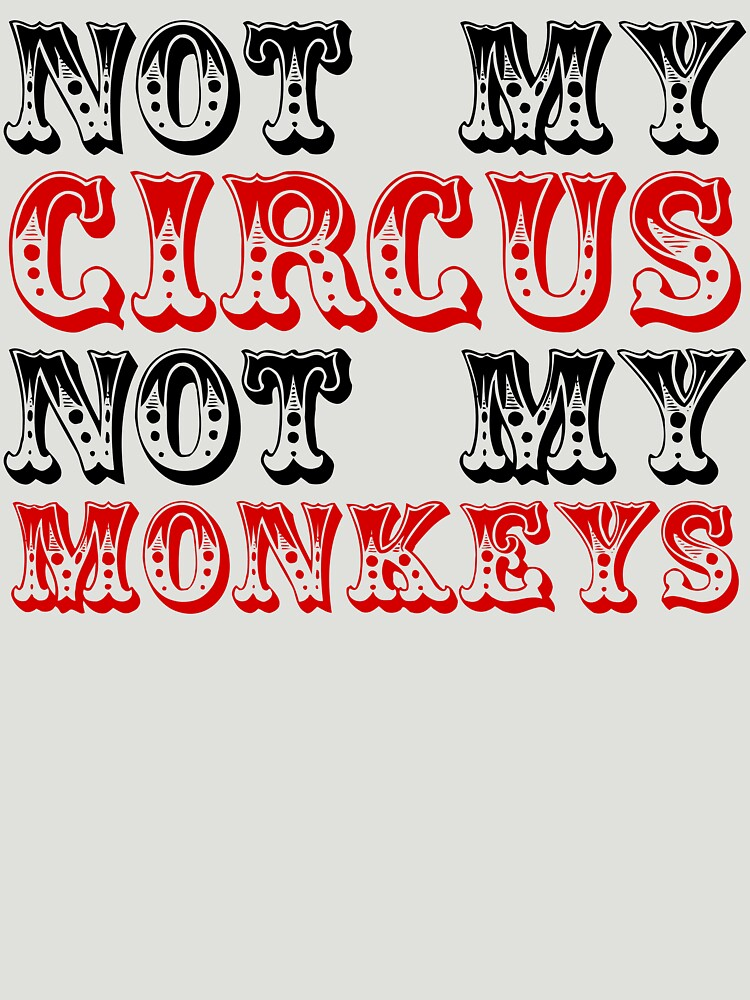 Not my circus not my monkeys | Unisex T-Shirt
