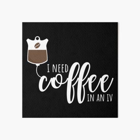 Coffee In An IV Art Board Print