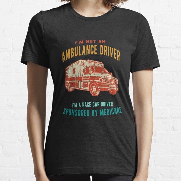 I'm not an Ambulance Driver, I'm a Race Car Driver Essential T-Shirt