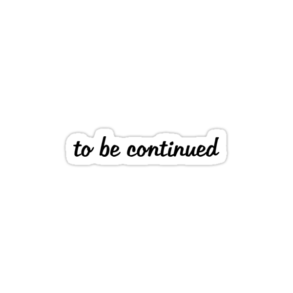 """""""To be continued"""" Stickers by frnknsteinn   Redbubble"""