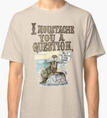Walrus, I Moustache You a Question Classic T-Shirt