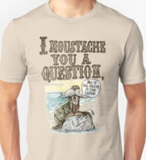 Walrus, I Moustache You a Question Unisex T-Shirt