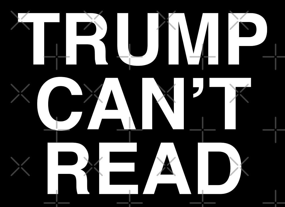 Trump Can't Read Anti Trump by depresident