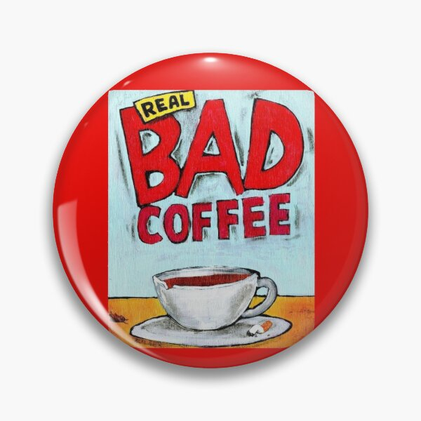 REAL BAD COFFEE Pin