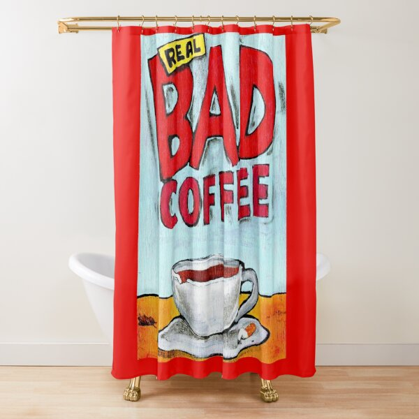 REAL BAD COFFEE Shower Curtain