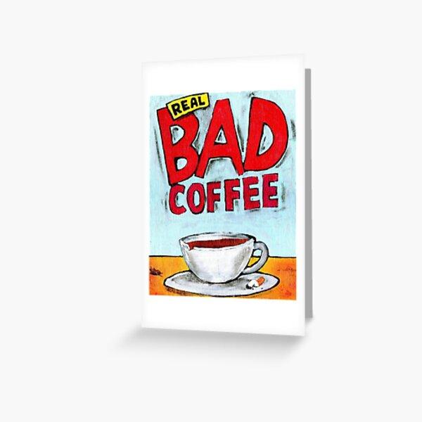 REAL BAD COFFEE Greeting Card