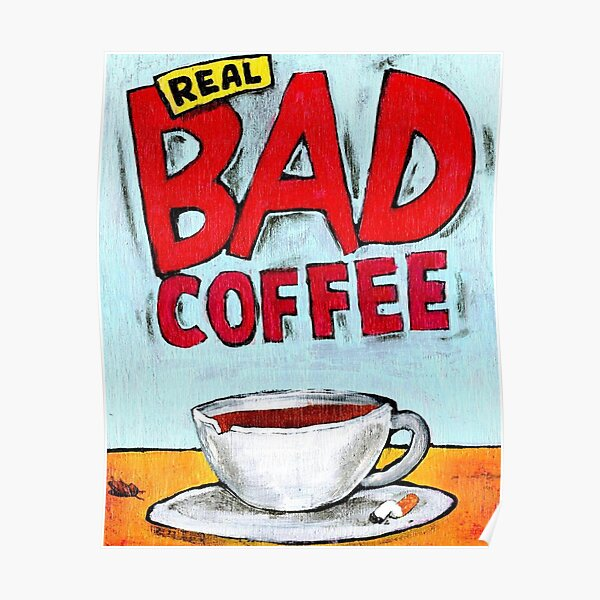REAL BAD COFFEE Poster