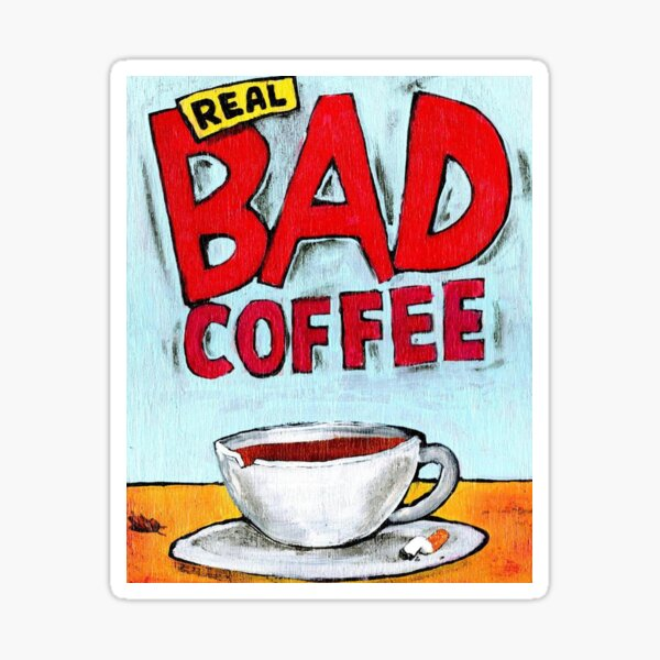 REAL BAD COFFEE Glossy Sticker