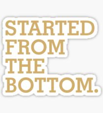 Started From The Bottom Sticker