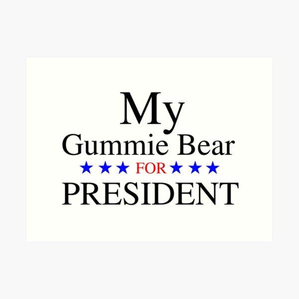 My Gummie Bear for President Art Print