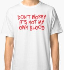 Don't worry, it's not my blood Classic T-Shirt