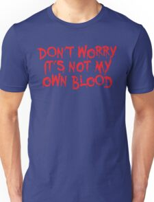 Don't worry, it's not my blood Unisex T-Shirt