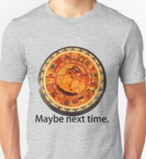 Mayan Apocalypse- Maybe Next Time T-Shirt