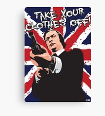 Take Your Clothes Off! Canvas Print