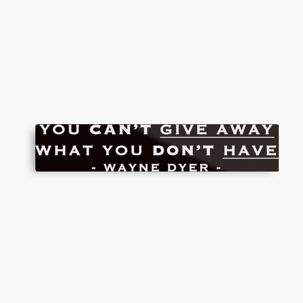 You Can't Give Away What You Don't Have Metal Print
