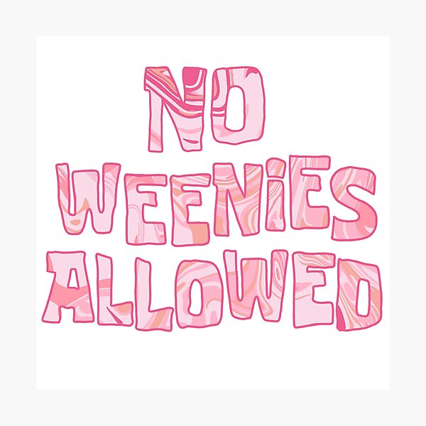 no weenies allowed Photographic Print