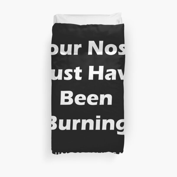 Your nose must have been burning Duvet Cover