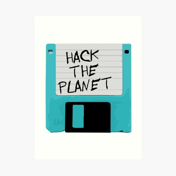 Hack The Planet Art Print