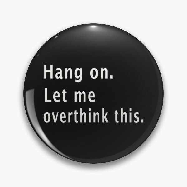 Hang on Let me Overthink This T-Shirt T Pin