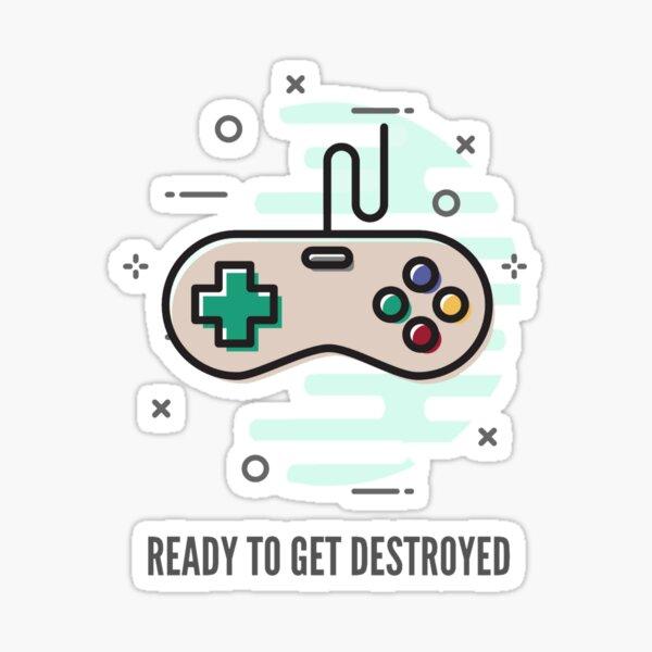 READY TO GET DESTROYED Sticker
