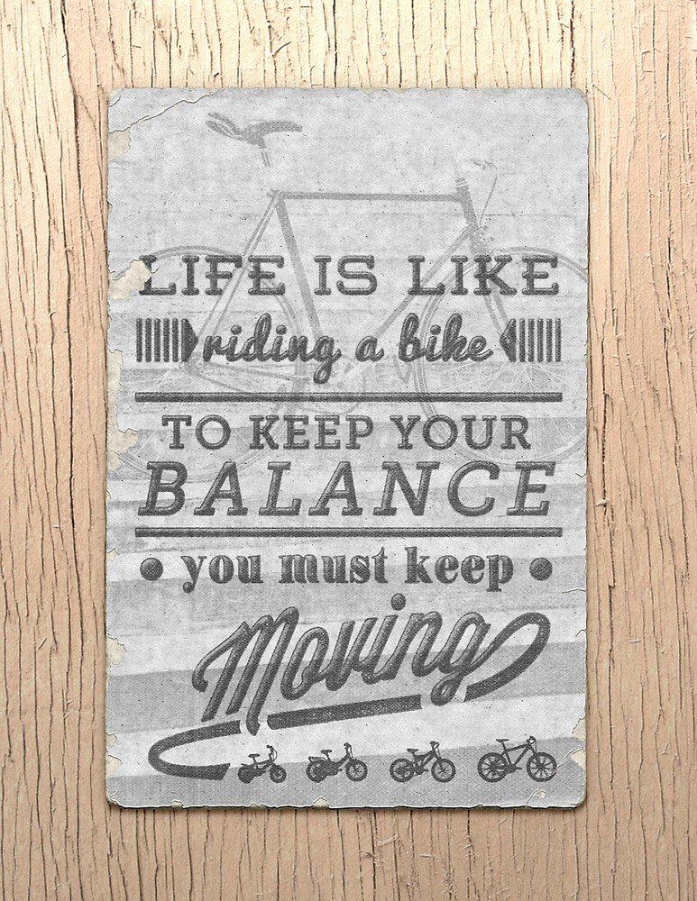 Life is like riding a bike... by Dina Rodriguez