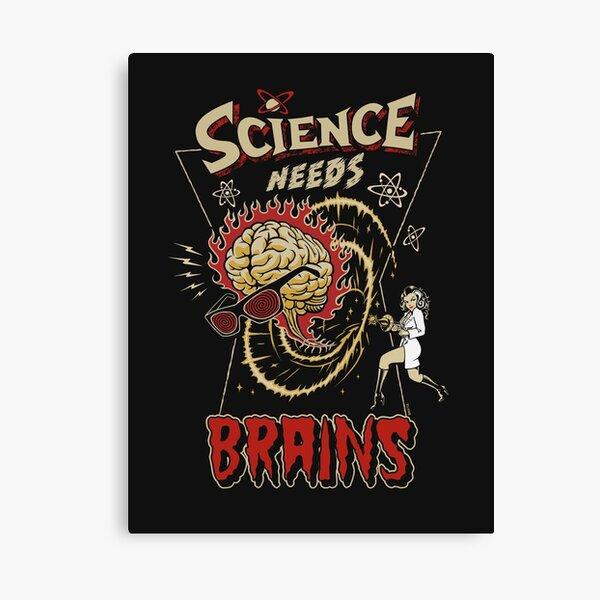 Science Needs Brains! Canvas Print