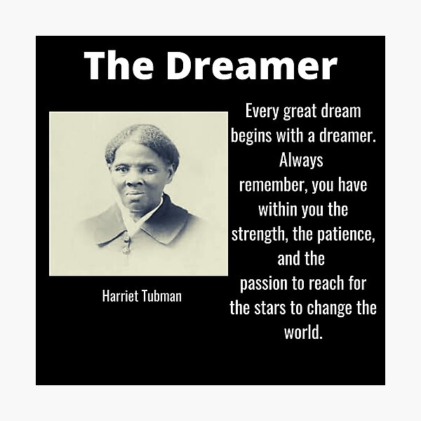 Harriet Tubman The Dreamer Black History Quote Photographic Print