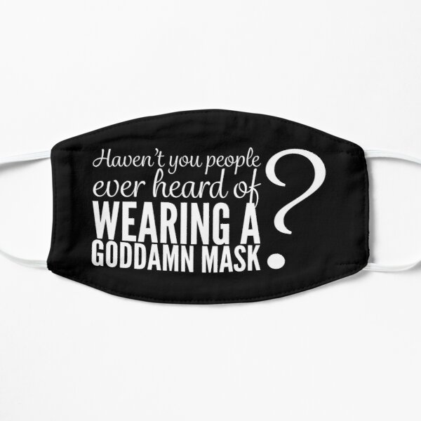 Haven't you people ever heard of wearing a goddamn mask? (White text on black) Flat Mask