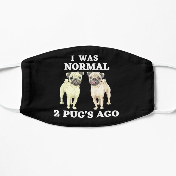 I was normal 2 pugs ago, pug mask Mask