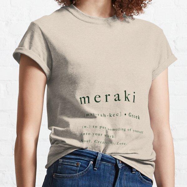 meraki Meraki Greek Quote Print Soul Creativity Love Poster Art Definition Type Artwork Typography  Classic T-Shirt